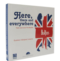 Here, there and everywhere: Todo acerca de The Beatles